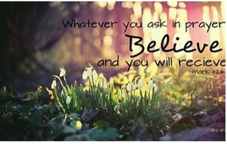 Whatever you ask in prayer believe and you will receive
