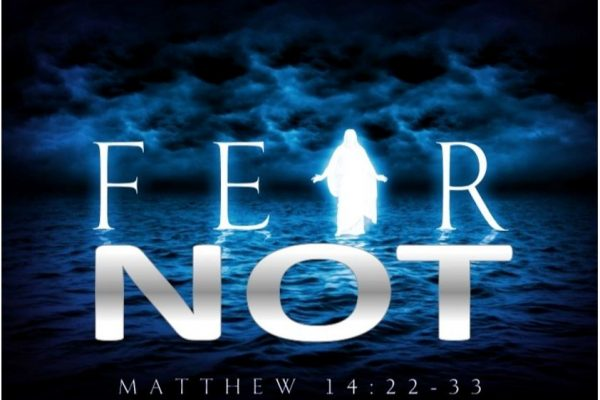 Fear Not Matthew 14:22-33