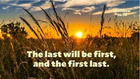 The last will be the first, and the first last.