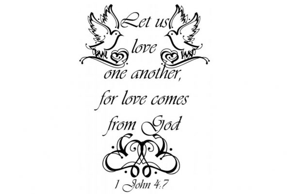 Let us love one another, for love comes from God. 1 John 4:7